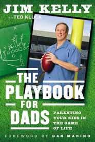 The Playbook for Dads: Parenting Your Kids In the Game of Life - eBook  -     By: Jim Kelly, Dan Marino, Ted Kluck