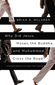 Why Did Jesus, Moses, the Buddha, and Mohammed Cross the Road?: Christian Identity in a Multi-Faith World - eBook  -     By: Brian D. McLaren