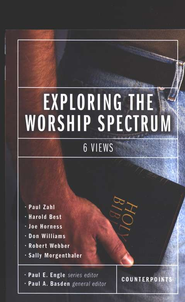 Exploring the Worship Spectrum: 6 Views   -              Edited By: Paul E. Engle, Paul A. Basden                   By: Paul Zahl, Harold M. Best, Joe Horness, Don Williams