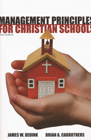 Management Principles for Christian Schools, Second Edition  -     By: James W. Deuink, Brian A. Carruthers