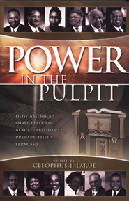 Power in the Pulpit: How America's Most Effective Black Preachers Prepare Their Sermons  -     By: Cleophus J. LaRue
