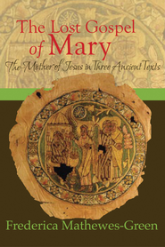 The Lost Gospel of Mary:: The Mother of Jesus in Three Ancient Texts - eBook  -     By: Frederica Mathewes-Green