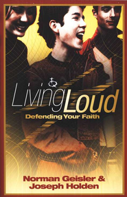 Living Loud: Defending Your Faith  -     By: Norman L. Geisler, Joseph Holden