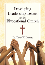 Developing Leadership Teams in the Bivocational Church - eBook  -     By: Dr. Terry W. Dorsett