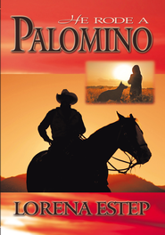 He Rode a Palomino - eBook  -     By: Lorena Estep
