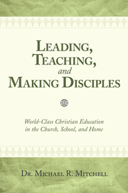 Leading, Teaching, and Making Disciples - eBook  -     By: Dr. Michael R. Mitchell