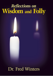Reflections on Wisdom and Folly - eBook  -     By: Dr. Fred Winters