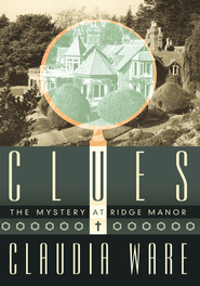 CLUES: The Mystery at Ridge Manor - eBook  -     By: Claudia Ware