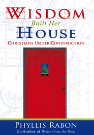 Wisdom Built Her House: Christian under construction - eBook  -     By: Phyllis Rabon