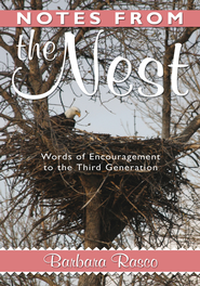 Notes from the Nest: Words of Encouragement to the Third Generation - eBook  -     By: Barbara Rasco