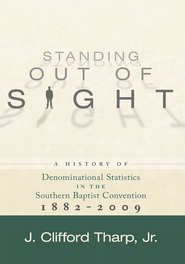 Standing Out of Sight: A History of Denominational Statistics in the Southern Baptist Convention 1882-2009 - eBook  -     By: J. Clifford Tharp Jr.
