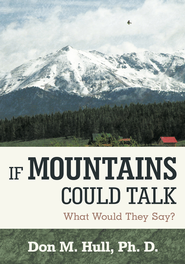 If Mountains Could Talk: What Would Th ey Say? - eBook  -     By: Don M. Hull