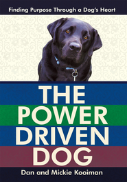 The Power Driven Dog - eBook  -     By: Dan Kooiman, Mickie Kooiman