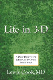 Life in 3-D A Daily Devotional Discipleship Guide Spring Book - eBook  -     By: Lewis Cook M.D.