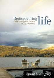 Rediscovering Life: Overcoming the Suicide of a Loved One - eBook  -     By: Frank L. Kingsley