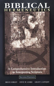 Biblical Hermeneutics, Second Edition: A Comprehensive Introduction to Interpreting Scripture  -     Edited By: Steve Lemke, Grant Lovejoy     By: Bruce Corley