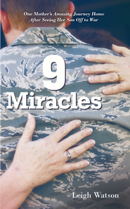 9 Miracles: One Mother's Amazing Journey Home After Seeing Her Son Off to War - eBook  -     By: Leigh Watson