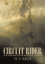 Circuit Rider - eBook  -     By: H.I. Able