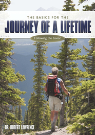 The Basics for the Journey of a Lifetime: Following the Savior - eBook  -     By: Dr. Robert Lawrence