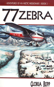Adventures of an Arctic Missionary #3, 77 Zebra   -     By: Gloria Repp