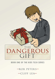 The Dangerous Gift: Book One of the Kids Tech Series - eBook  -     By: Rob Peters, Cliff Lea