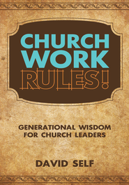 Church Work Rules!: Generational Wisdom for Church Leaders - eBook  -     By: David Self