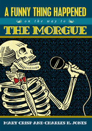 A Funny Thing Happened on the Way to the Morgue - eBook  -     By: Charles Jones, Mary Crisp