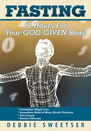 Fasting: 18 Hours for Your God-Given Body - eBook  -     By: Debbie Sweetser