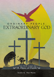 Ordinary People, Extraordinary God: You Too Can Be A Hero of Faith - eBook  -     By: Scott G. Van Note