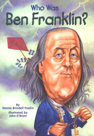 Who Was Benjamin Franklin?  -              By: Dennis Fradin, John O'Brien