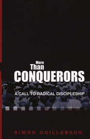 More Than Conquerors: A Call to Radical Discipleship   -     By: Simon Guillebaud