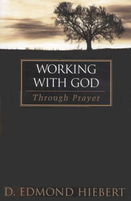 Working With God Through Prayer   -     By: D. Edmond Hiebert