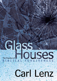 Glass Houses: The Practice of BIBLICAL FORGIVENESS - eBook  -     By: Carl Lenz