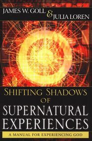Shifting Shadows Of Supernatural Experiences: A Manual to Experiencing God  -     By: Julia Loren, James W. Goll