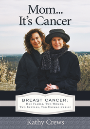 Mom...It's Cancer: Breast Cancer: One Family, Two Women, Two Battles, Too Unimaginable! - eBook  -     By: Kathy Crews