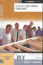 Serving Like Christ Together: Ministry, A LifeTogether Resource  -     By: Brett Eastman, Dee Eastman, Todd Wendorff, Denise Wendorff