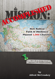 Mission Accomplished: How Radical Faith and Obedience Planted 1,000 Churches - eBook  -     By: Alfred McCroskey