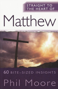 Matthew (Straight to the Heart Series: 60 Bite-Sized Insights)   -              By: Phil Moore