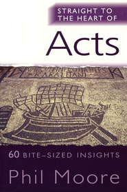 Acts (Straight to the Heart Series: 60 Bite-Sized Insights)   -              By: Phil Moore