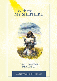 With me MY SHEPHERD: Paraphrases of Psalm 23 - eBook  -     By: Anne Washburn Morse