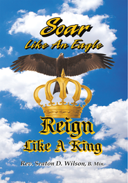 Soar Like an Eagle, Reign Like a King - eBook  -     By: Rev. Seaton D. Wilson