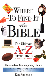 Where to Find It in the Bible, Abridged   -              By: Ken Anderson