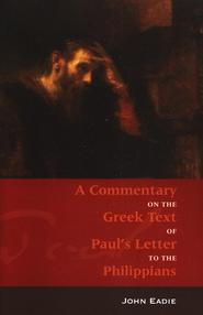 A Commentary on the Greek Text of Paul's Letter to the Philippians   -     By: John Eadie