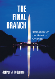 The Final Branch: REFLECTING ON THE HEART OF AMERICA - eBook  -     By: Jeffrey J. DiQuattro