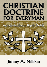 Christian Doctrine for EVERYMAN: An Introduction to Baptist Beliefs - eBook  -     By: Jimmy A. Millikin