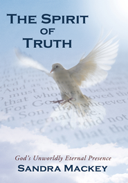 The Spirit of Truth: God's Unworldly Eternal Presence - eBook  -     By: Sandra Mackey