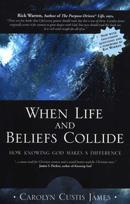 When Life and Beliefs Collide: How Knowing God Makes a Difference  -     By: Carolyn Custis James