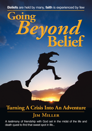 Going Beyond Belief: Turning a Crisis Into an Adventure - eBook  -     By: Jim Miller