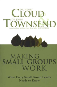 Making Small Groups Work   -     By: Dr. Henry Cloud, Dr. John Townsend