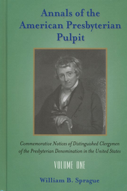 Annals of the American Presbyterian Pulpit Volume 1  -     By: William B. Sprague